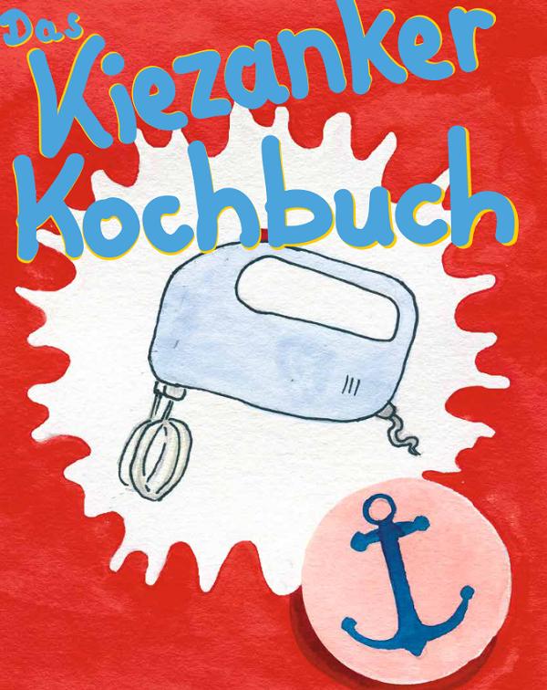 Das Kiezanker Kochbuch ist aus der Zusammenarbeit des Vereins Kiezanker e.V. und des QM Rollbergsiedlung entstanden. Illustration: M.Hühn